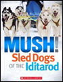 Mush! Sled Dogs of the Iditarod kids alaska