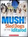 Mush! Sled Dogs of the Iditarod kids alaska