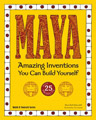 Maya: Amazing Inventions You Can Build Yourself activity book kids ancient maya mexico